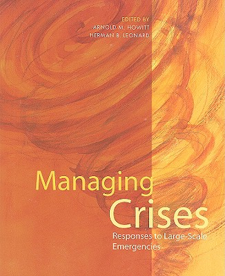 Managing Crises By Howitt, Arnold M. (EDT)/ Leonard, Herman B. (EDT)/ Giles, David (EDT)